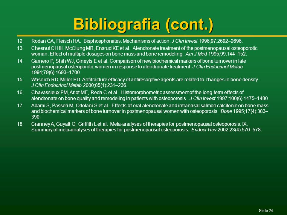 Bibliografia (cont.) Rodan GA, Fleisch HA. Bisphosphonates: Mechanisms of action. J Clin Invest 1996;97:2692–2696.