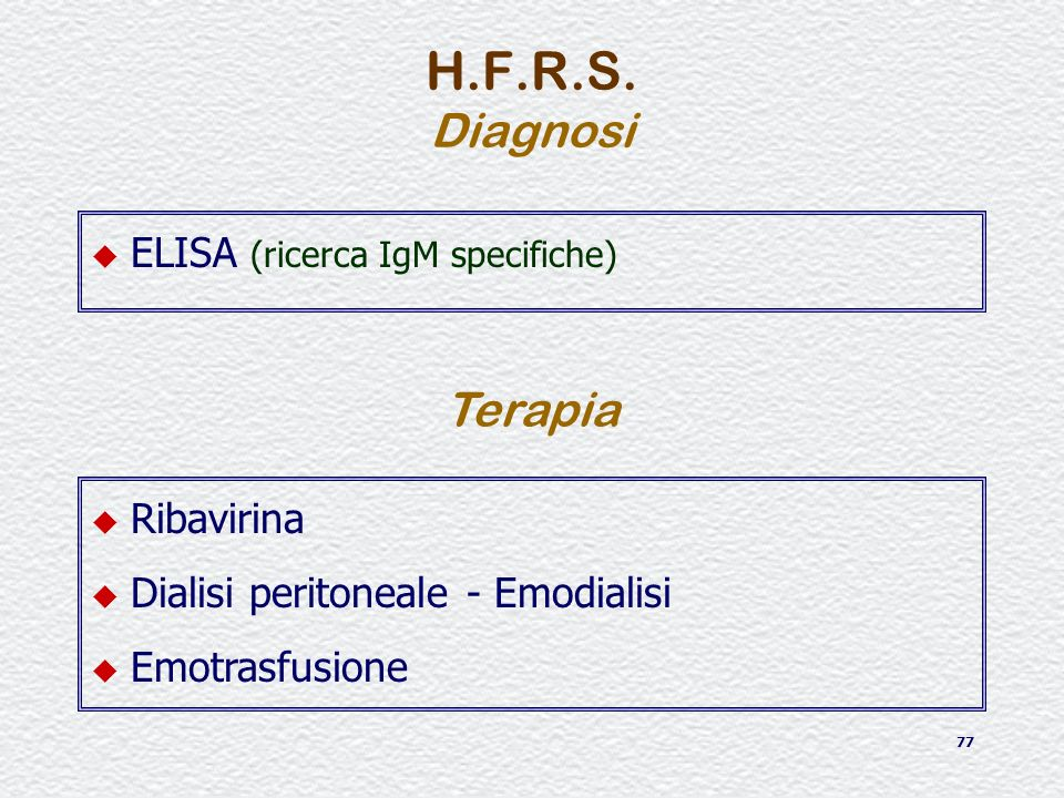 H.F.R.S. Diagnosi Terapia ELISA (ricerca IgM specifiche) Ribavirina