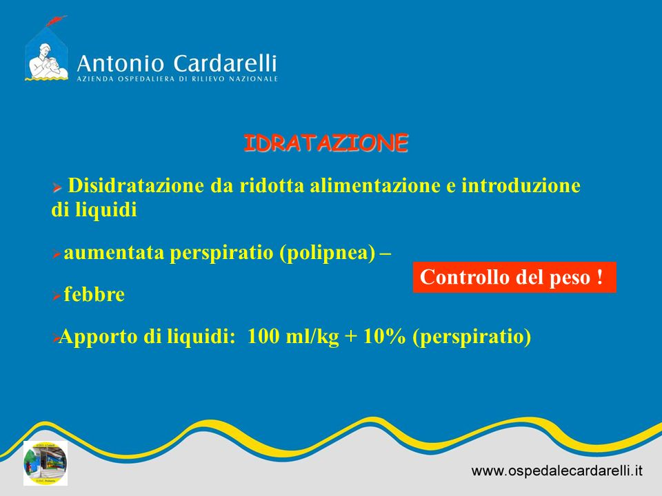 IDRATAZIONE Disidratazione da ridotta alimentazione e introduzione di liquidi. aumentata perspiratio (polipnea) –