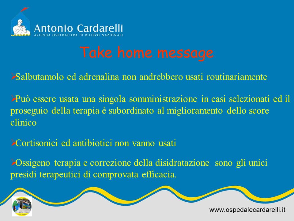 Take home message Salbutamolo ed adrenalina non andrebbero usati routinariamente.