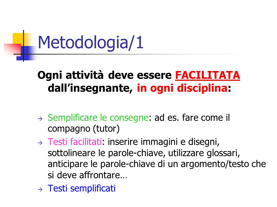 Metodologia/1 Ogni attività deve essere FACILITATA dall'insegnante, in ogni disciplina: