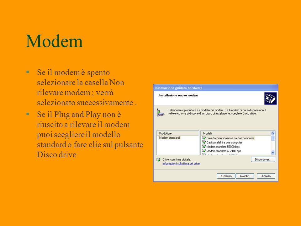 Modem Se il modem è spento selezionare la casella Non rilevare modem ; verrà selezionato successivamente .
