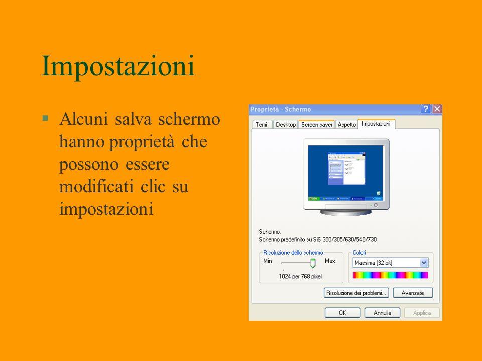 Impostazioni Alcuni salva schermo hanno proprietà che possono essere modificati clic su impostazioni.