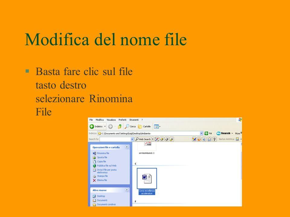 Modifica del nome file Basta fare clic sul file tasto destro selezionare Rinomina File