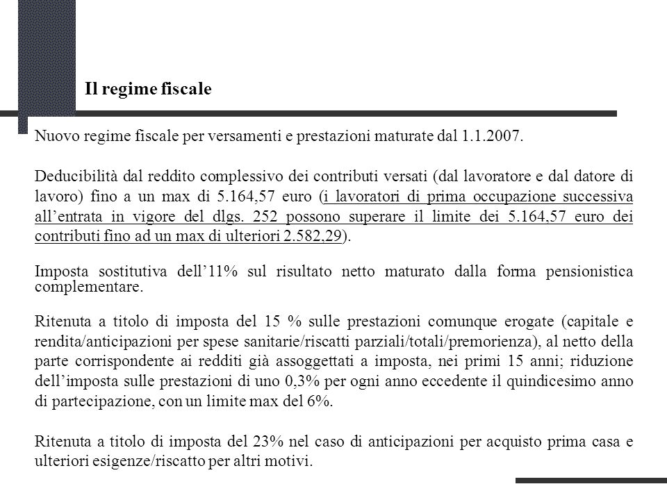 Il regime fiscale Nuovo regime fiscale per versamenti e prestazioni maturate dal 1.1.2007.