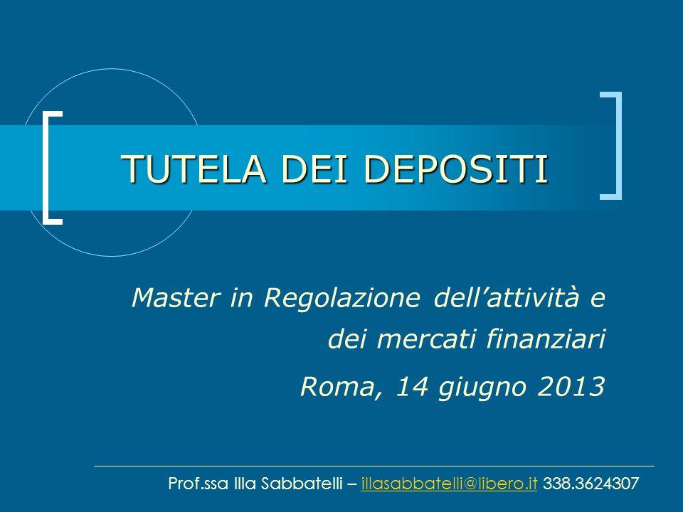 TUTELA DEI DEPOSITI Master in Regolazione dell'attività e dei mercati finanziari. Roma, 14 giugno 2013.