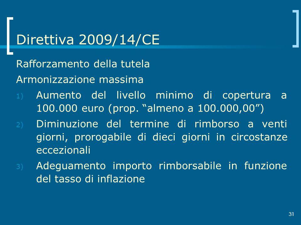 Direttiva 2009/14/CE Rafforzamento della tutela Armonizzazione massima
