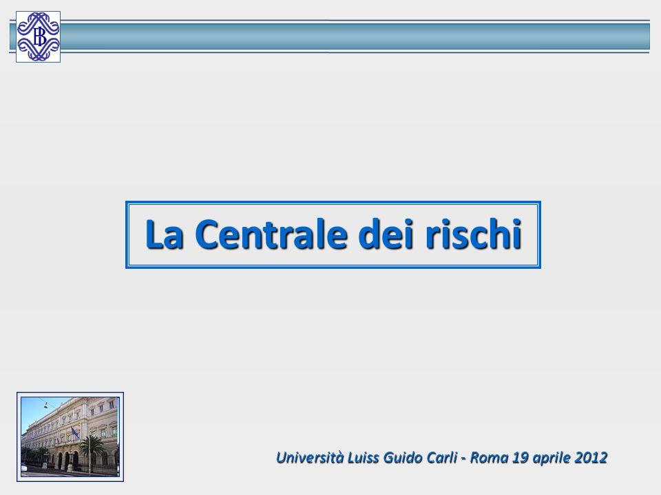 La Centrale dei rischi Università Luiss Guido Carli - Roma 19 aprile 2012