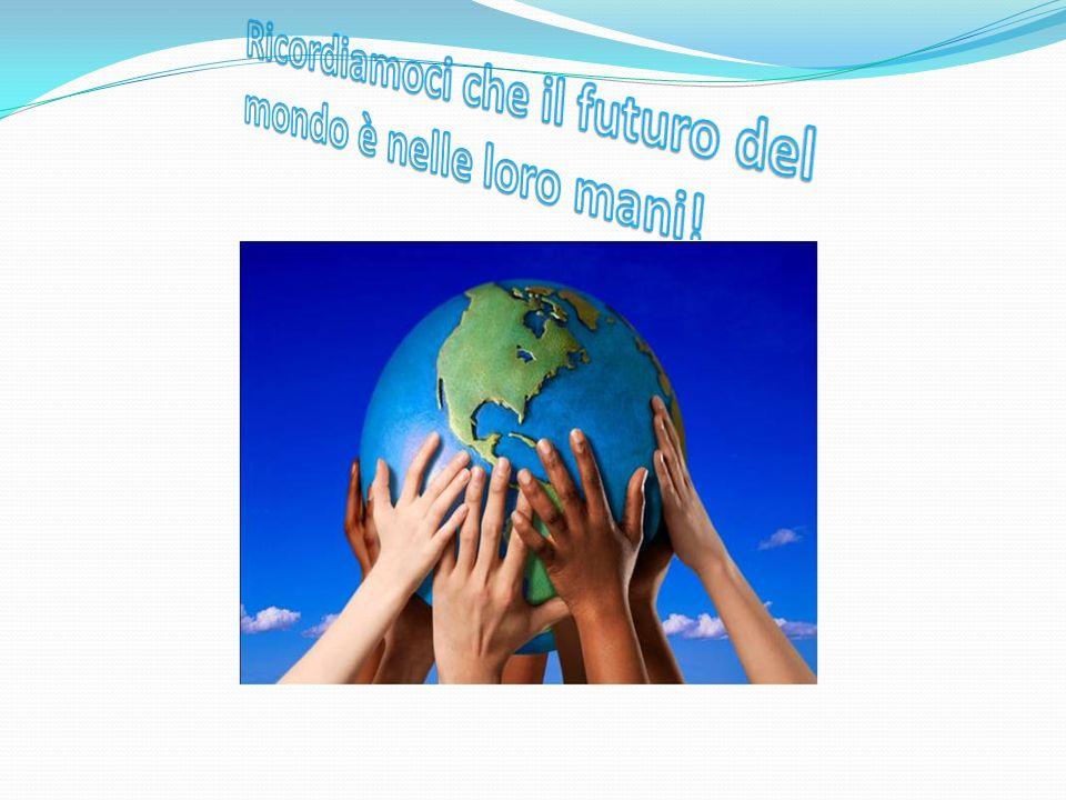 Ricordiamoci che il futuro del mondo è nelle loro mani!