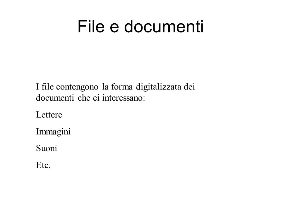 File e documenti I file contengono la forma digitalizzata dei documenti che ci interessano: Lettere.
