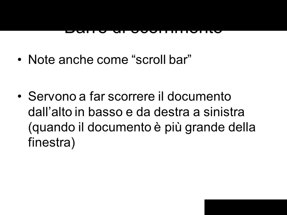 Barre di scorrimento Note anche come scroll bar