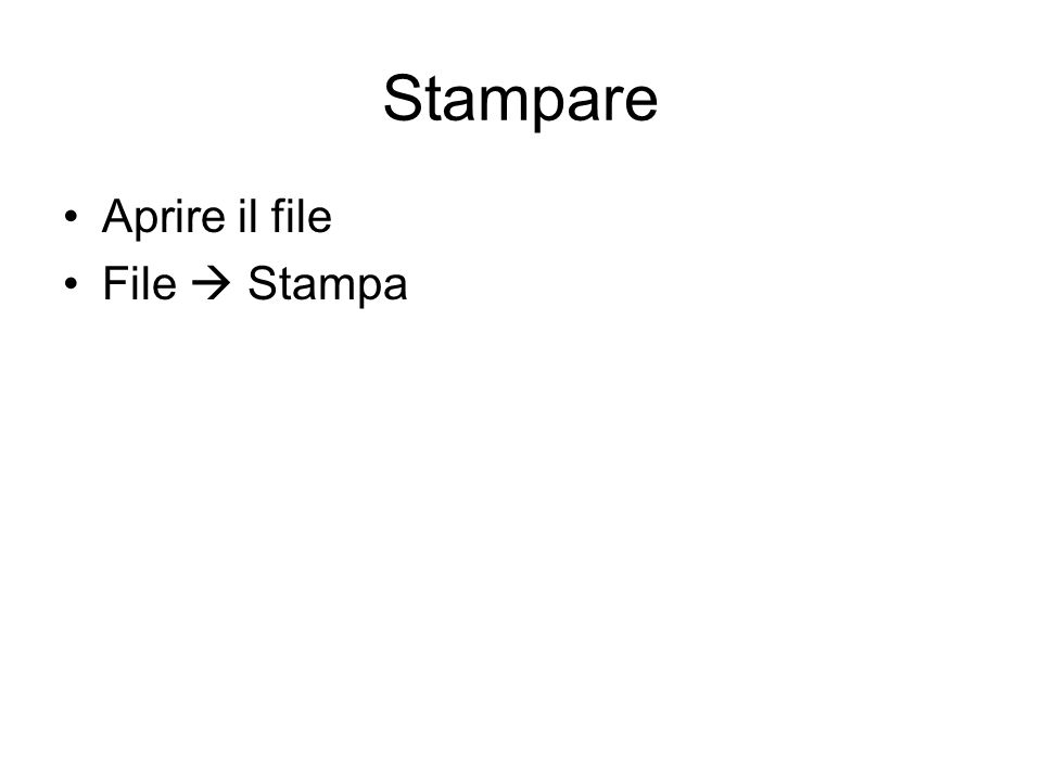 Stampare Aprire il file File  Stampa