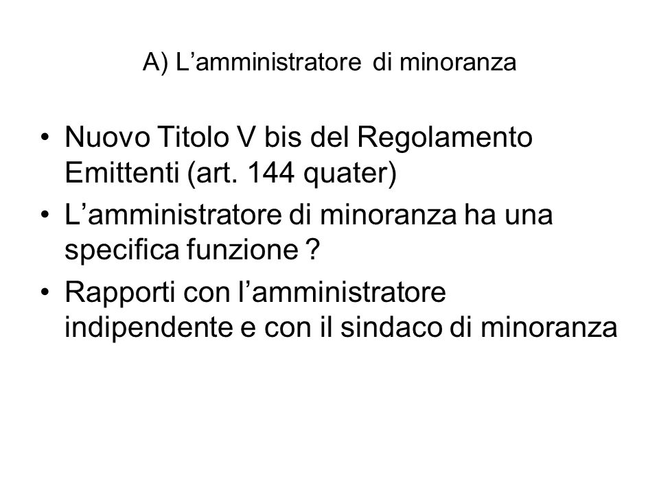 A) L'amministratore di minoranza