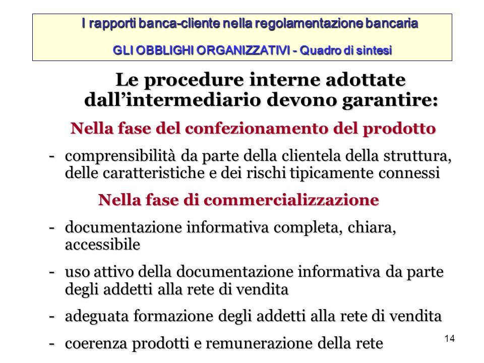 Le procedure interne adottate dall'intermediario devono garantire: