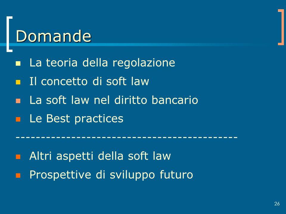 Domande La teoria della regolazione Il concetto di soft law