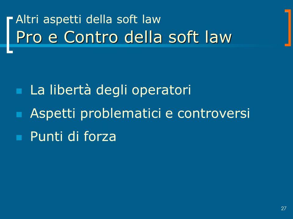 Altri aspetti della soft law Pro e Contro della soft law