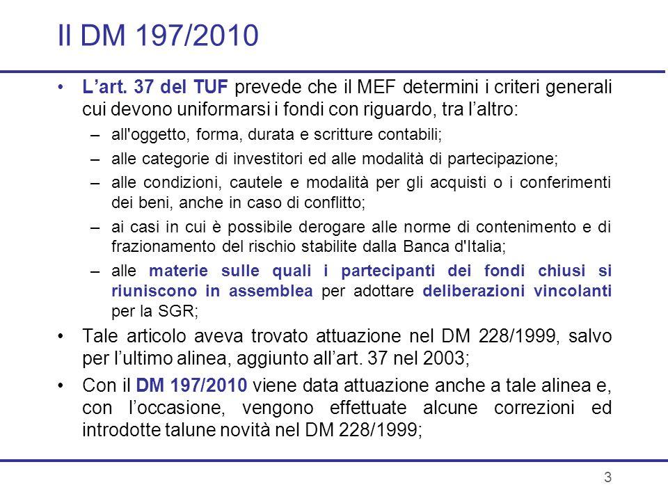 Il DM 197/2010 L'art. 37 del TUF prevede che il MEF determini i criteri generali cui devono uniformarsi i fondi con riguardo, tra l'altro: