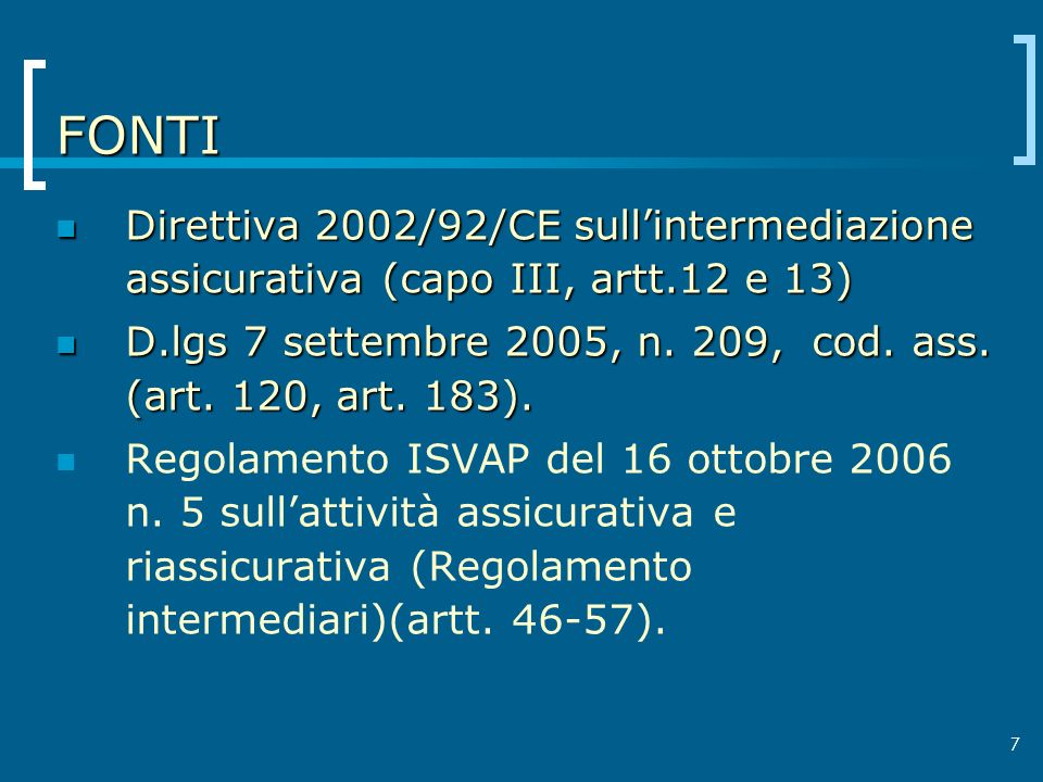 FONTI Direttiva 2002/92/CE sull'intermediazione assicurativa (capo III, artt.12 e 13)
