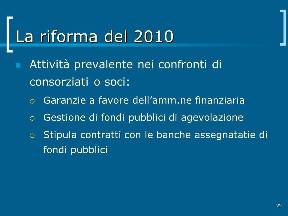 La riforma del 2010 Attività prevalente nei confronti di consorziati o soci: Garanzie a favore dell'amm.ne finanziaria.