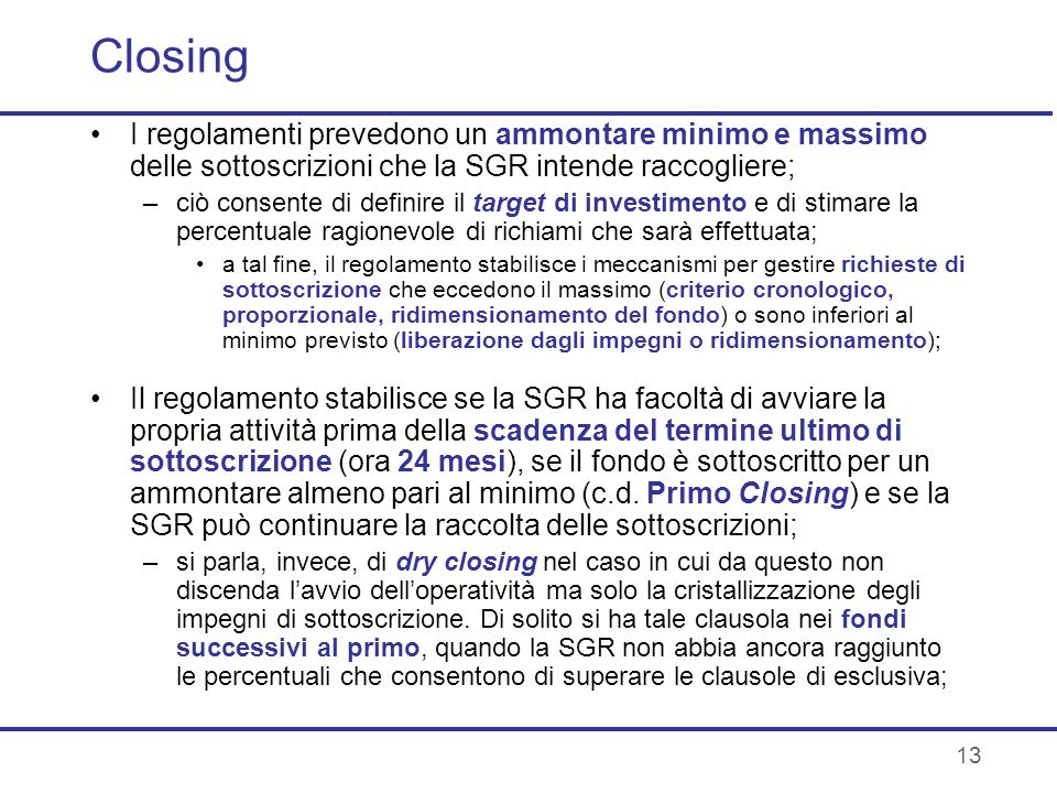Closing I regolamenti prevedono un ammontare minimo e massimo delle sottoscrizioni che la SGR intende raccogliere;