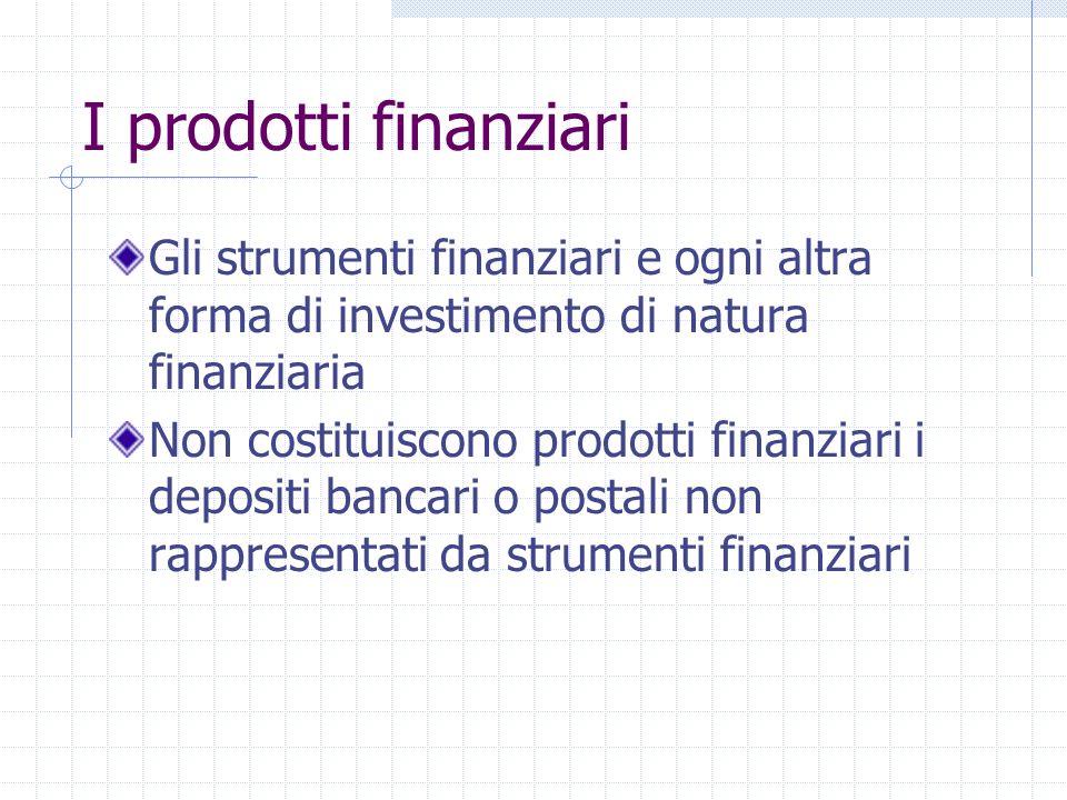 I prodotti finanziari Gli strumenti finanziari e ogni altra forma di investimento di natura finanziaria.