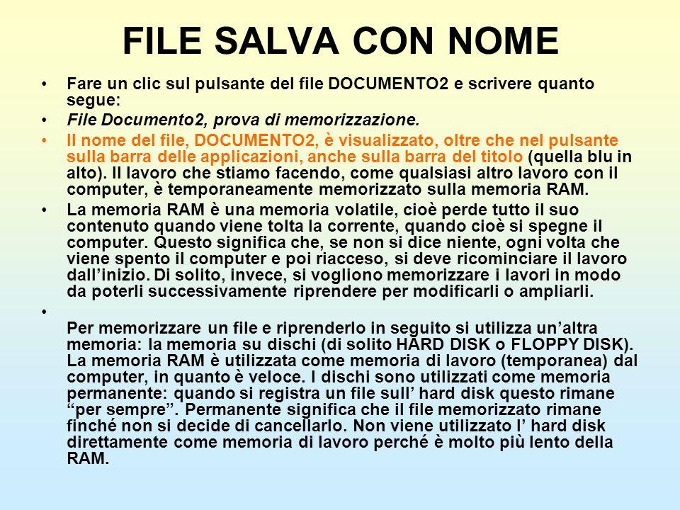 FILE SALVA CON NOMEFare un clic sul pulsante del file DOCUMENTO2 e scrivere quanto segue: File Documento2, prova di memorizzazione.