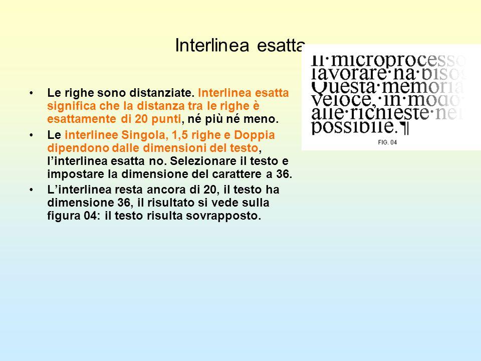 Interlinea esattaLe righe sono distanziate. Interlinea esatta significa che la distanza tra le righe è esattamente di 20 punti, né più né meno.
