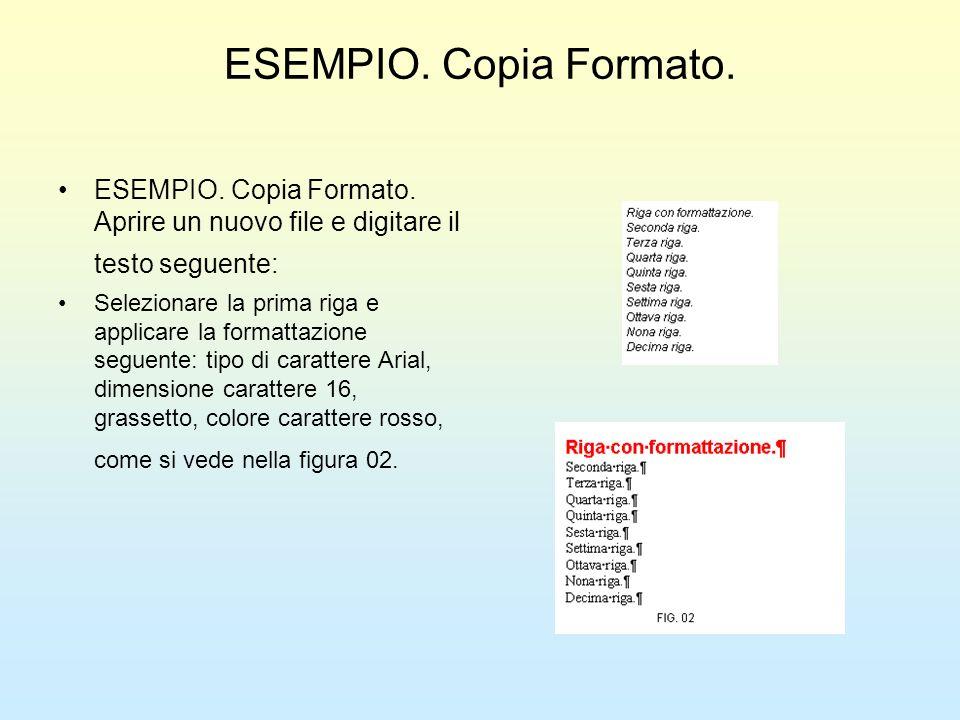 ESEMPIO. Copia Formato.ESEMPIO. Copia Formato. Aprire un nuovo file e digitare il testo seguente: