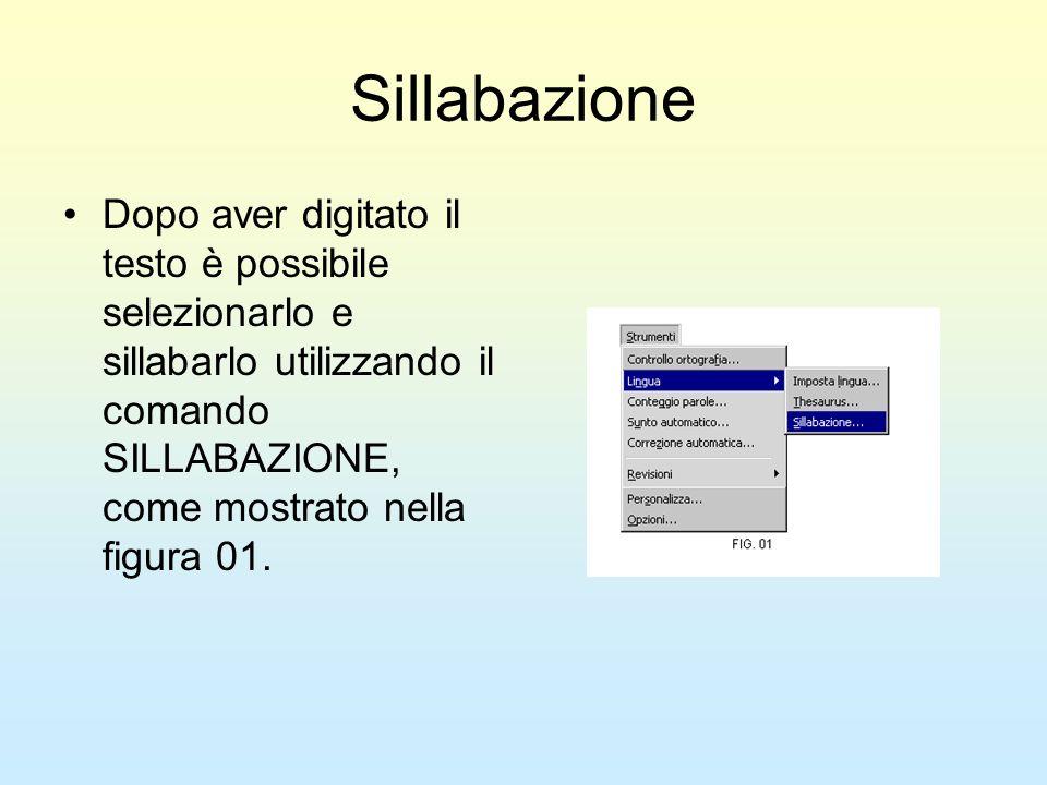 SillabazioneDopo aver digitato il testo è possibile selezionarlo e sillabarlo utilizzando il comando SILLABAZIONE, come mostrato nella figura 01.