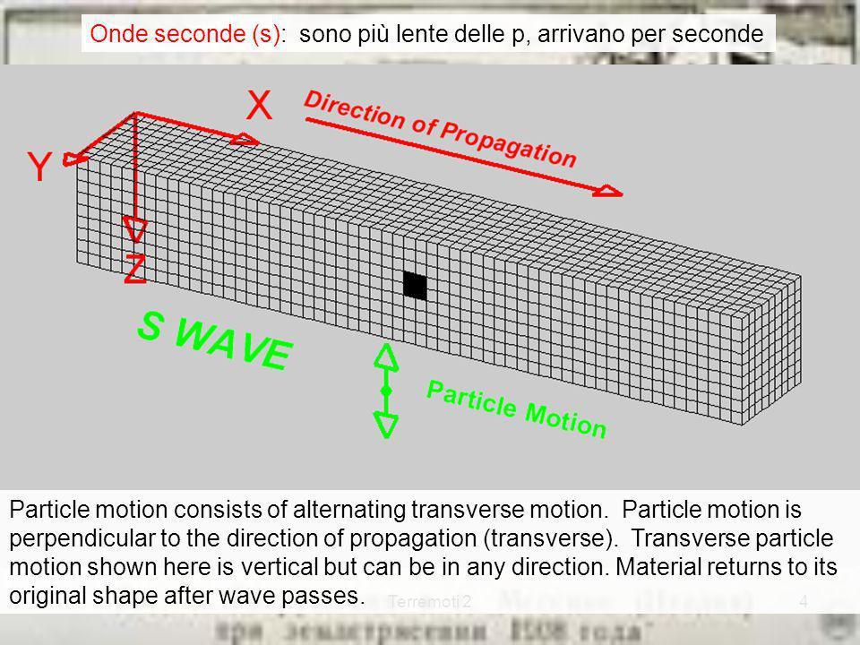 Onde seconde (s): sono più lente delle p, arrivano per seconde