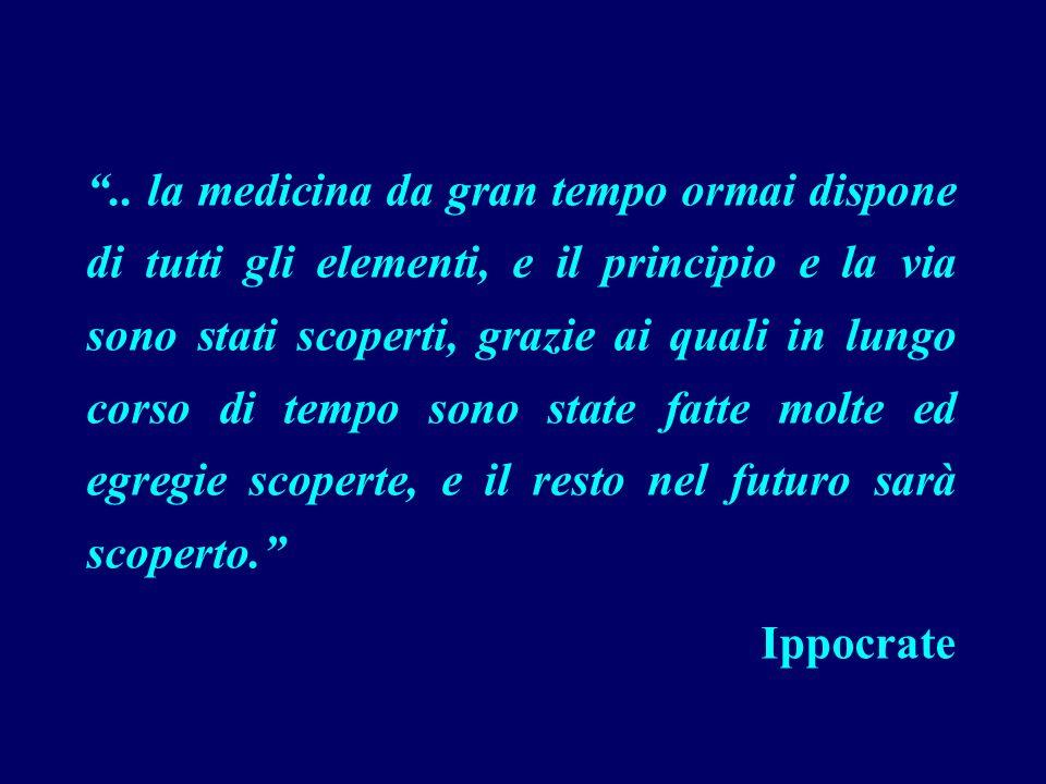 .. la medicina da gran tempo ormai dispone di tutti gli elementi, e il principio e la via sono stati scoperti, grazie ai quali in lungo corso di tempo sono state fatte molte ed egregie scoperte, e il resto nel futuro sarà scoperto.