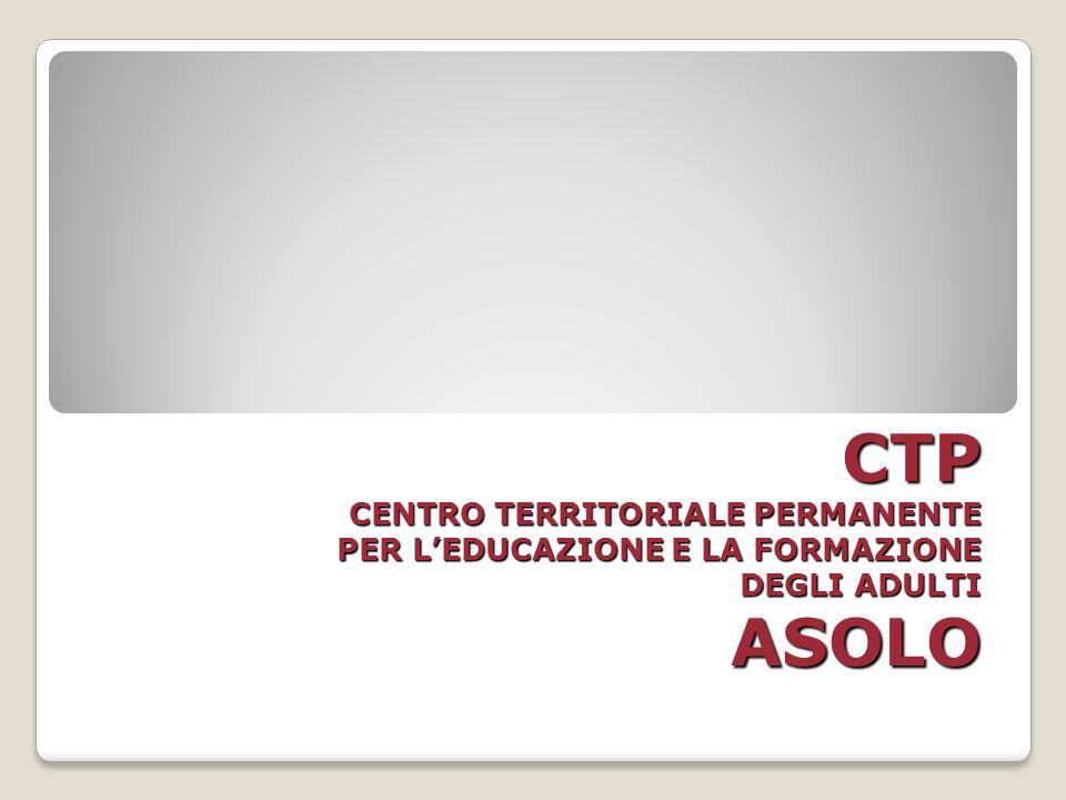 CTP CENTRO TERRITORIALE PERMANENTE PER L'EDUCAZIONE E LA FORMAZIONE DEGLI ADULTI ASOLO