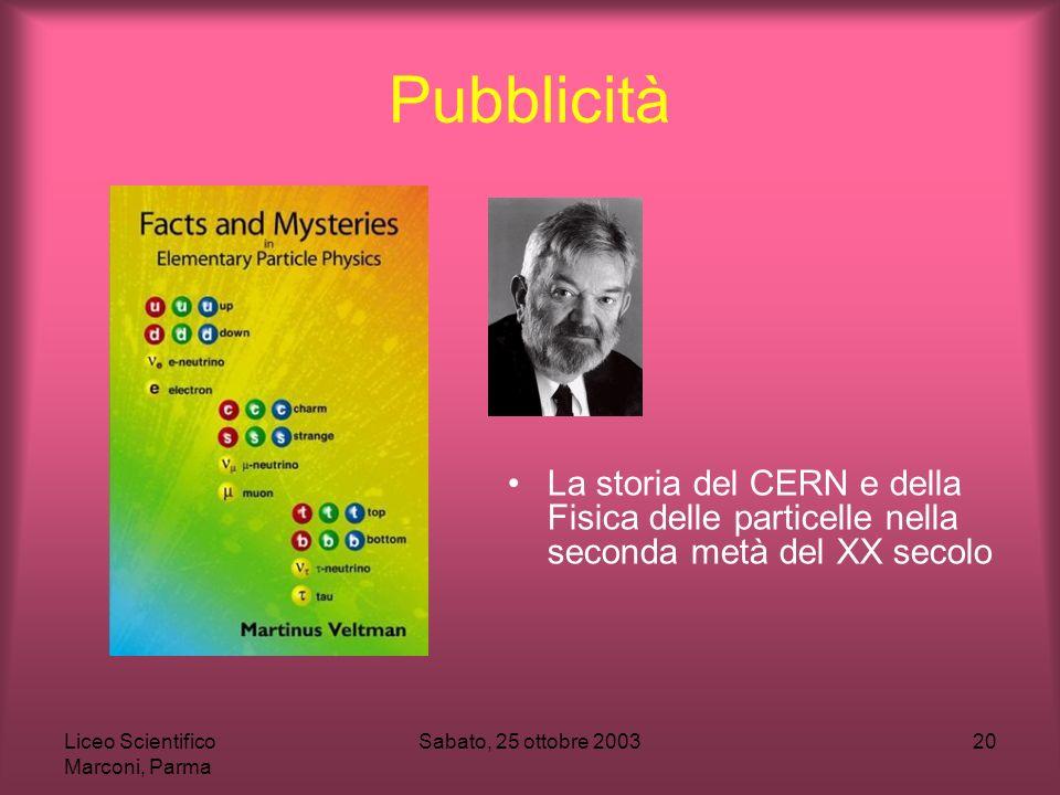 Pubblicità La storia del CERN e della Fisica delle particelle nella seconda metà del XX secolo. Liceo Scientifico Marconi, Parma.