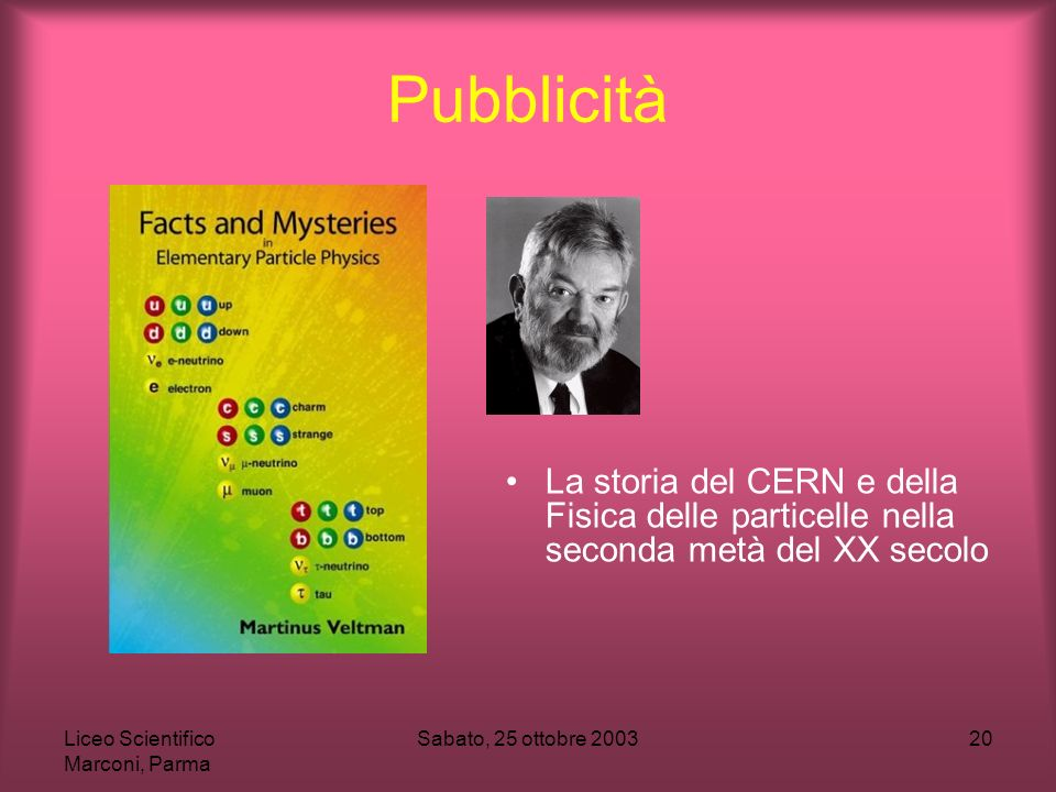 PubblicitàLa storia del CERN e della Fisica delle particelle nella seconda metà del XX secolo. Liceo Scientifico Marconi, Parma.