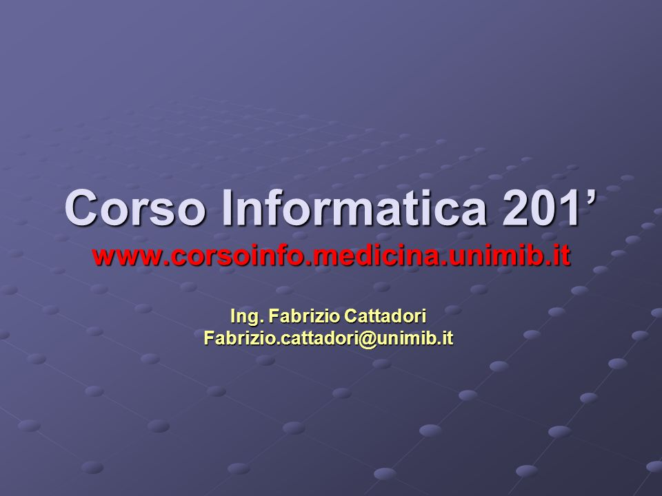 Corso Informatica 201' www.corsoinfo.medicina.unimib.it