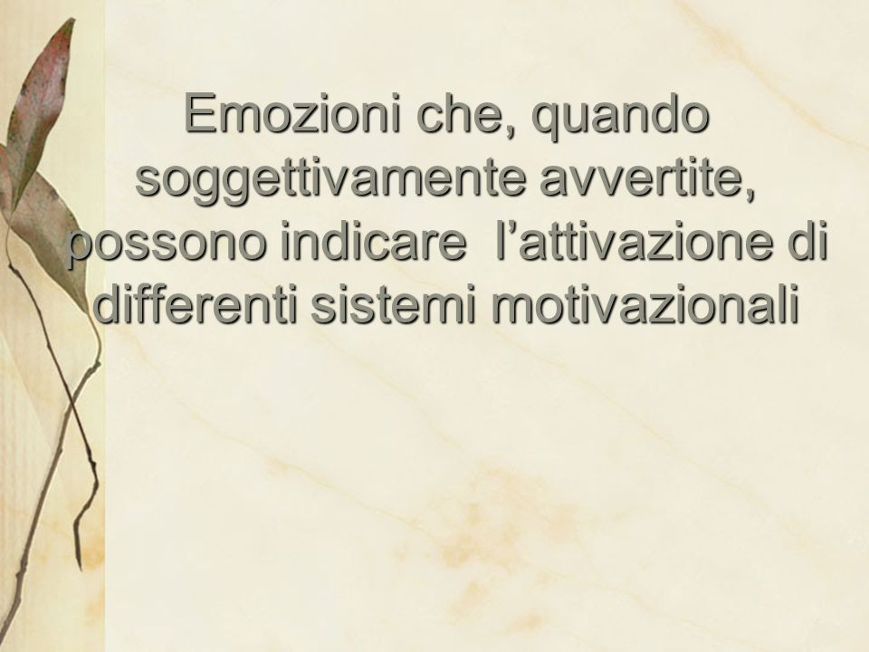 Emozioni che, quando soggettivamente avvertite, possono indicare l'attivazione di differenti sistemi motivazionali
