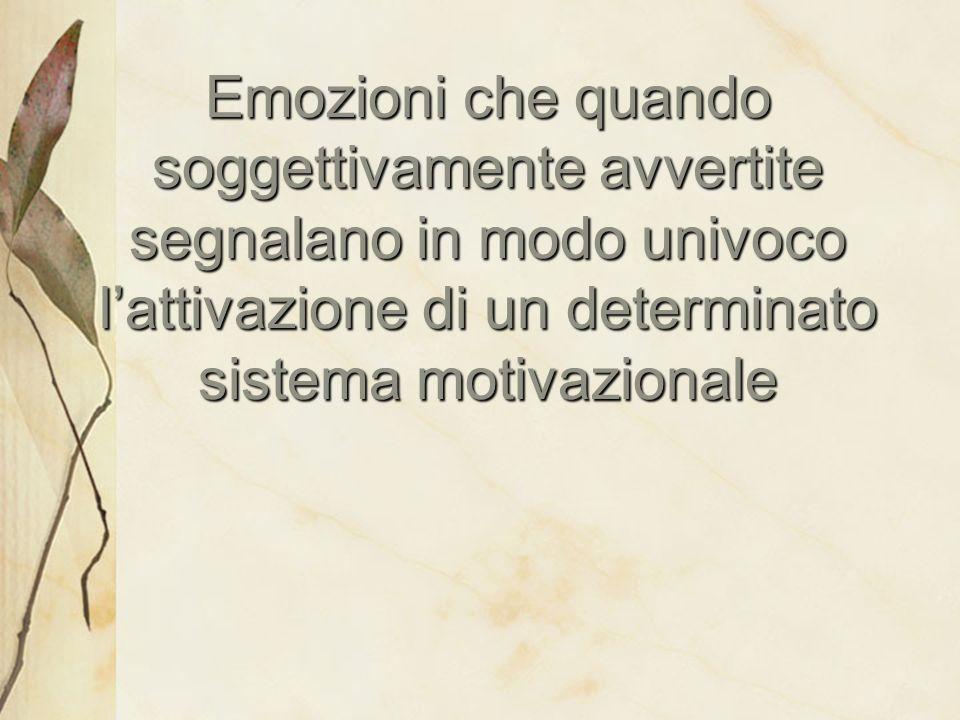 Emozioni che quando soggettivamente avvertite segnalano in modo univoco l'attivazione di un determinato sistema motivazionale