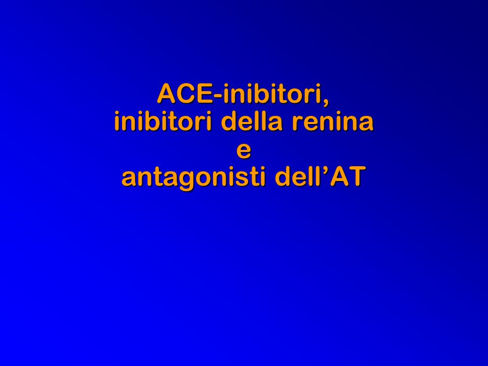 ACE-inibitori, inibitori della renina e antagonisti dell'AT
