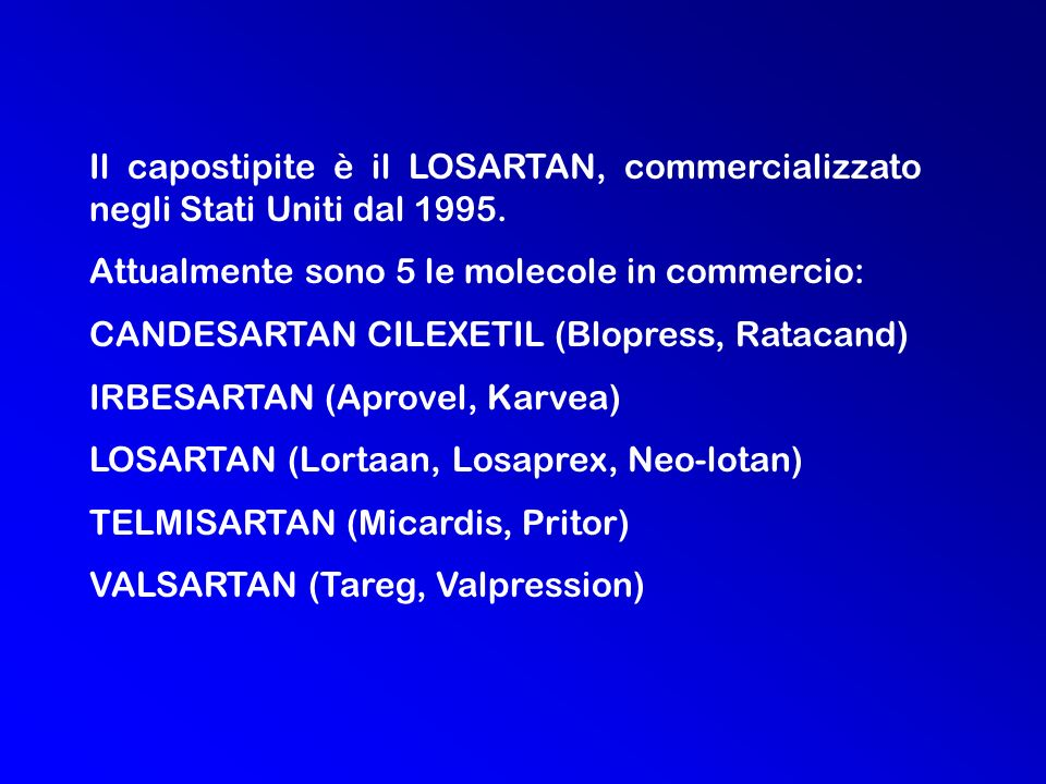 Il capostipite è il LOSARTAN, commercializzato negli Stati Uniti dal 1995.