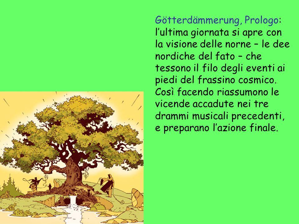Götterdämmerung, Prologo: l'ultima giornata si apre con la visione delle norne – le dee nordiche del fato – che tessono il filo degli eventi ai piedi del frassino cosmico.