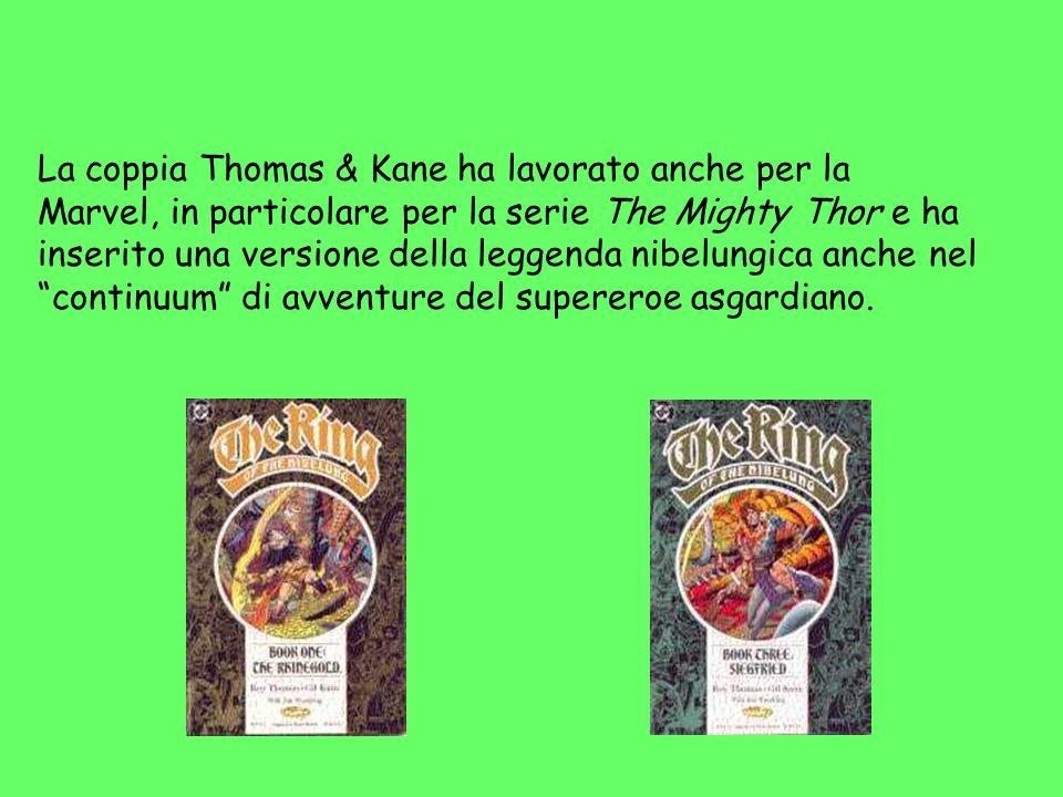 La coppia Thomas & Kane ha lavorato anche per la Marvel, in particolare per la serie The Mighty Thor e ha inserito una versione della leggenda nibelungica anche nel continuum di avventure del supereroe asgardiano.