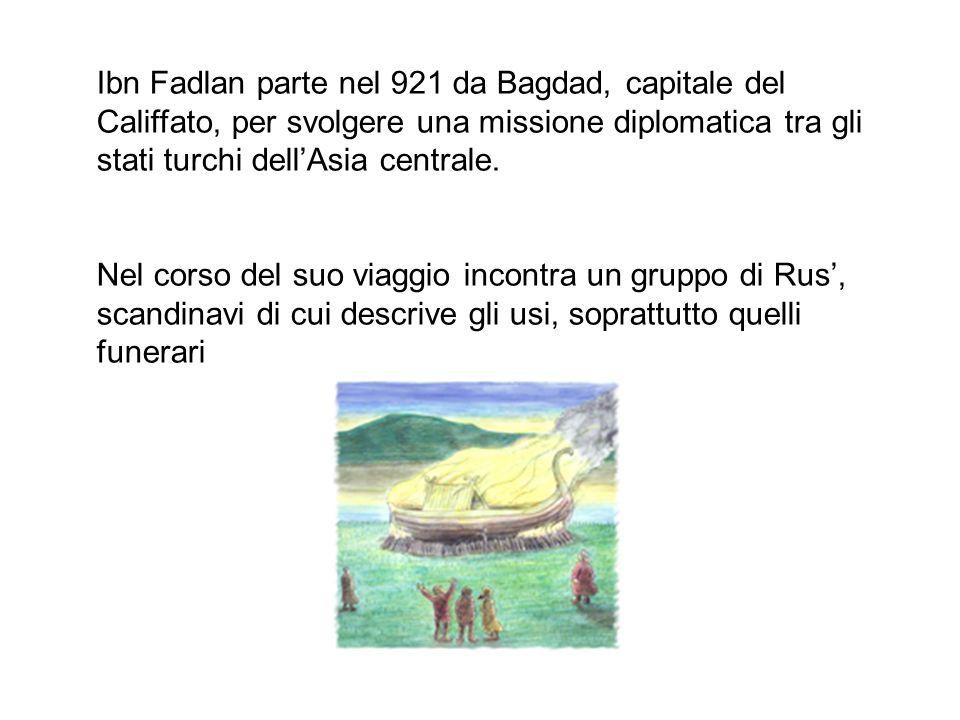 Ibn Fadlan parte nel 921 da Bagdad, capitale del Califfato, per svolgere una missione diplomatica tra gli stati turchi dell'Asia centrale.