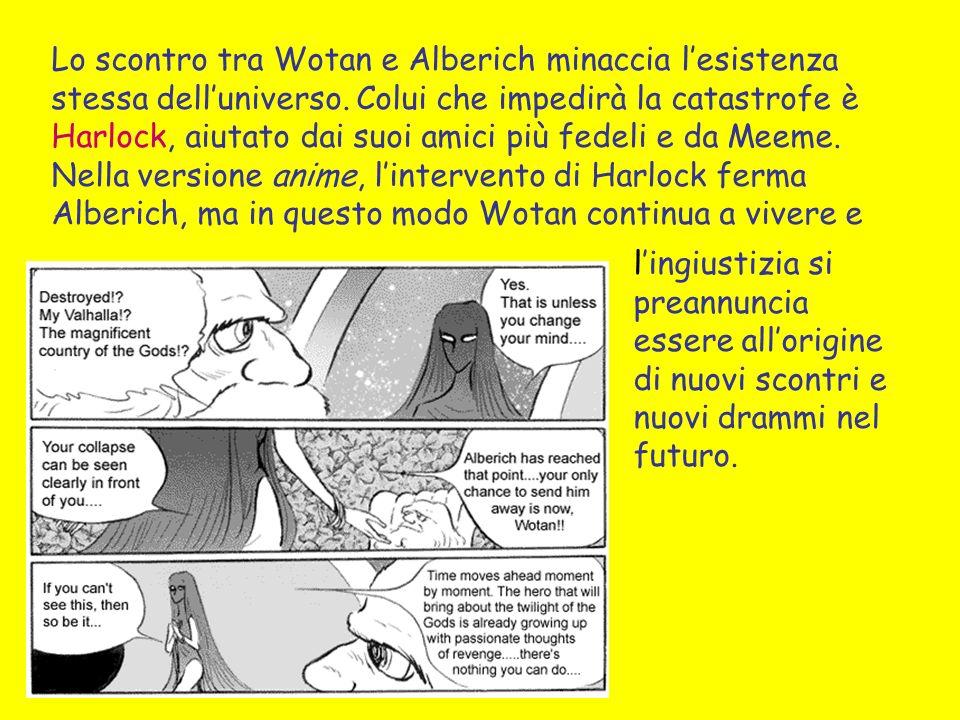 Lo scontro tra Wotan e Alberich minaccia l'esistenza stessa dell'universo. Colui che impedirà la catastrofe è Harlock, aiutato dai suoi amici più fedeli e da Meeme. Nella versione anime, l'intervento di Harlock ferma Alberich, ma in questo modo Wotan continua a vivere e