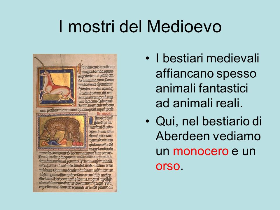 I mostri del Medioevo I bestiari medievali affiancano spesso animali fantastici ad animali reali.
