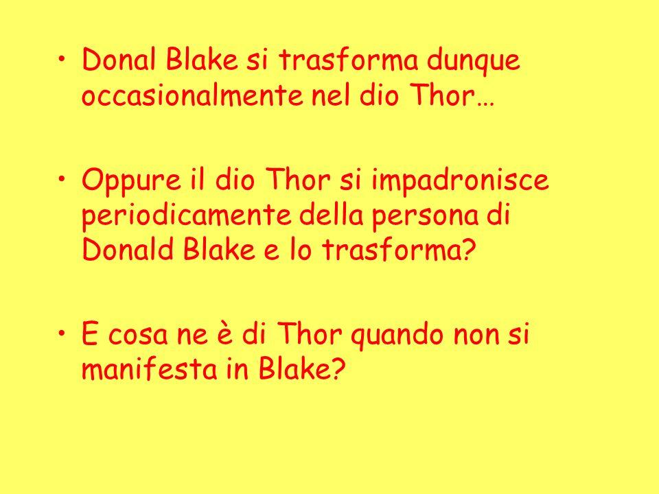 Donal Blake si trasforma dunque occasionalmente nel dio Thor…