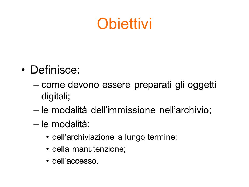 Obiettivi Definisce: come devono essere preparati gli oggetti digitali; le modalità dell'immissione nell'archivio;