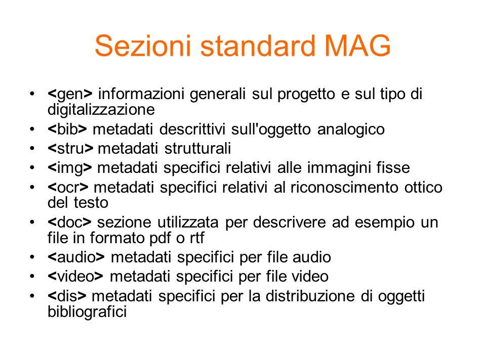Sezioni standard MAG <gen> informazioni generali sul progetto e sul tipo di digitalizzazione. <bib> metadati descrittivi sull oggetto analogico.