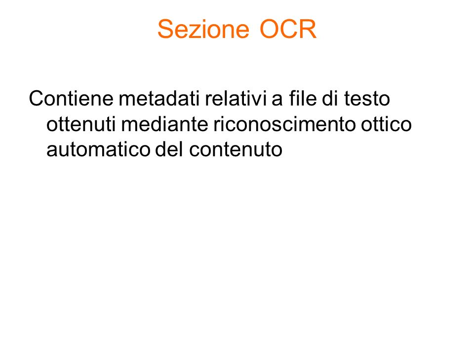 Sezione OCR Contiene metadati relativi a file di testo ottenuti mediante riconoscimento ottico automatico del contenuto.