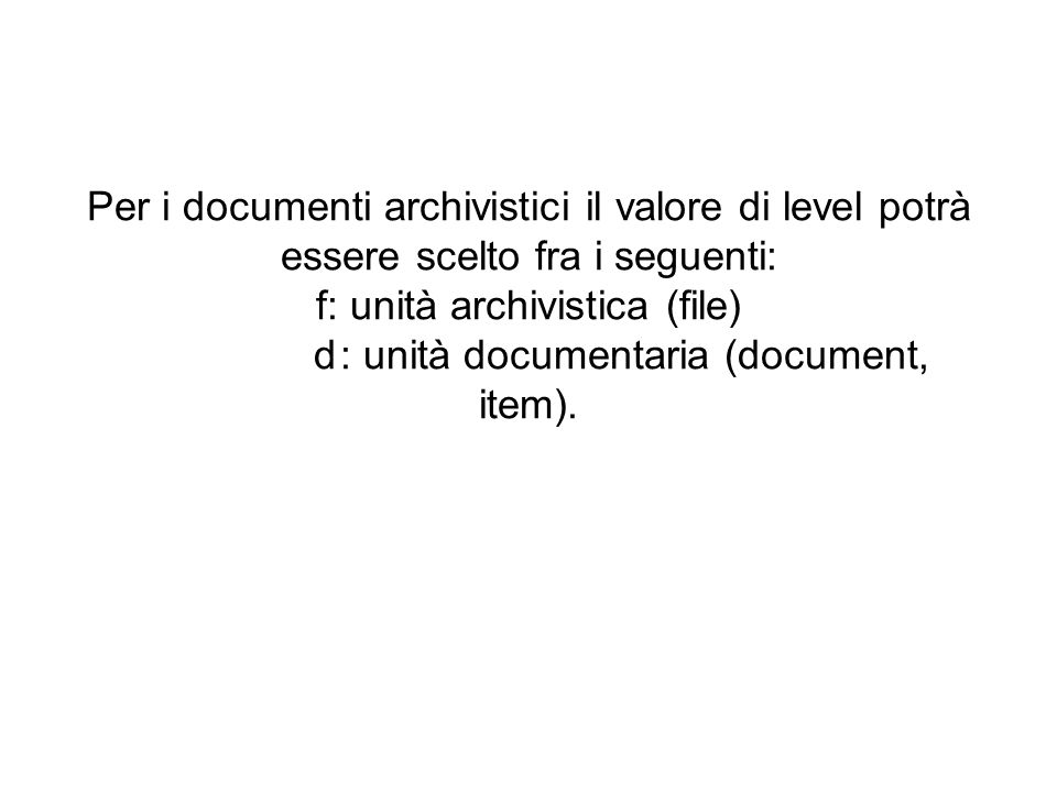 f: unità archivistica (file) d : unità documentaria (document, item).