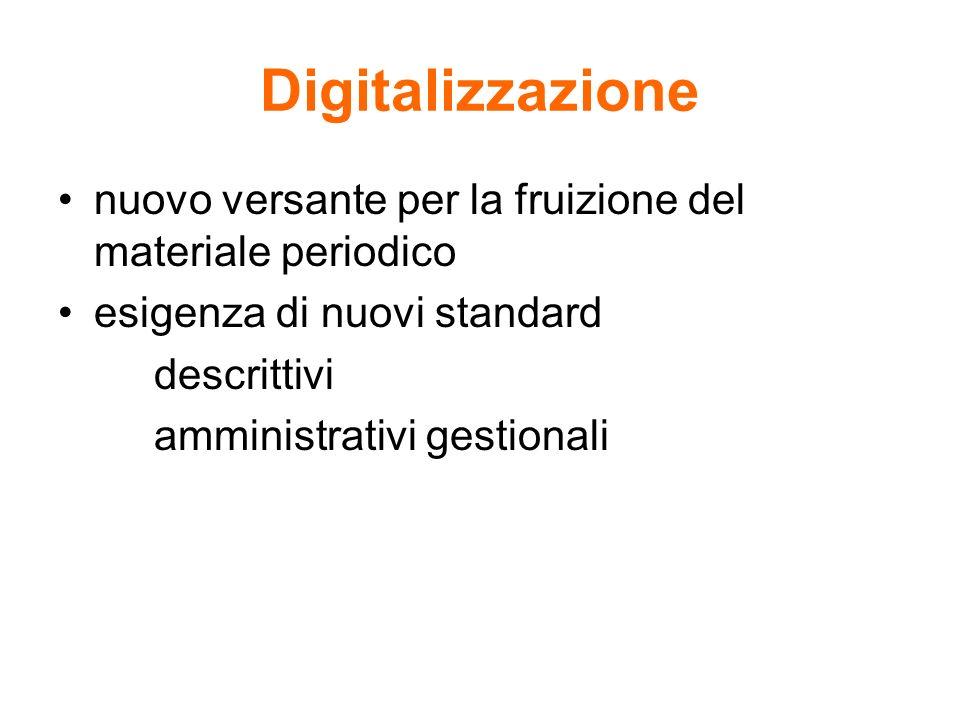 Digitalizzazione nuovo versante per la fruizione del materiale periodico. esigenza di nuovi standard.